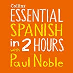 Essential Spanish in Two Hours | Paul Noble