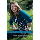 Life, In Spite of Me: Extraordinary Hope After a Fatal Choice ~ Tricia Goyer