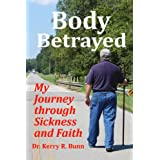 Body Betrayed: My Journey through Sickness and Faith ~ Dr. Kerry R. Bunn Sr.