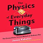 The Physics of Everyday Things: The Extraordinary Science Behind an Ordinary Day Hörbuch von James Kakalios Gesprochen von: Jonathan Todd Ross