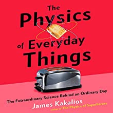 The Physics of Everyday Things: The Extraordinary Science Behind an Ordinary Day | Livre audio Auteur(s) : James Kakalios Narrateur(s) : Jonathan Todd Ross