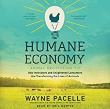 The Humane Economy: How Innovators and Enlightened Consumers Are Transforming the Lives of Animals Audiobook by Wayne Pacelle Narrated by Eric Martin