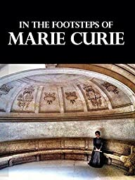 In the Footsteps of Marie Curie