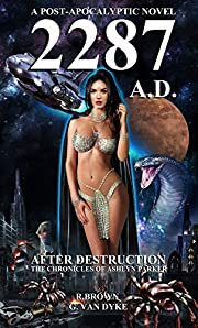 2287 A.D. - After Destruction: A POST-APOCALYPTIC NOVEL (The Chronicles of Ashlyn Parker Book 1)
