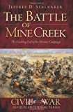 The Battle of Mine Creek:: The Crushing End of the Missouri Campaign (Civil War Series)