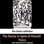 The Doctor in Spite of Himself (Dramatised) |  Moliere