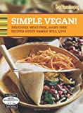 Good Housekeeping Magazine Good Housekeeping Simple Vegan!: Delicious Meat-Free, Dairy-Free Recipes Every Family Will Love (Good Housekeeping Cookbooks)
