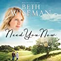 Need You Now (       UNABRIDGED) by Beth Wiseman Narrated by Hillary Huber