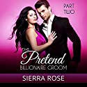 The Pretend Billionaire Groom, Part 2 Audiobook by Sierra Rose Narrated by Marian Hussey