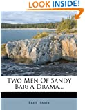Two Men Of Sandy Bar: A Drama...