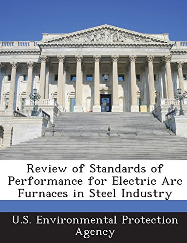 Review Of Standards Of Performance For Electric Arc Furnaces In Steel Industry