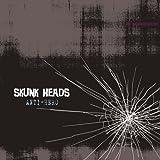 SKUNK HEADS / ANTI-HERO