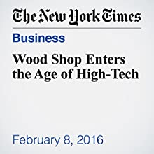 Wood Shop Enters the Age of High-Tech Other by John Schwartz Narrated by Keith Sellon-Wright