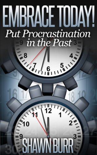 Book: Embrace Today! Put Procrastination in the Past (Lifestyle Transformation Series) by Shawn Burr