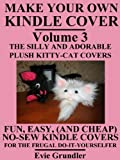 Make Your Own Kindle Cover - VOLUME 3 - THE SILLY AND ADORABLE PLUSH KITTY-CAT COVERS (Fun, Easy, (And Cheap) No-Sew Kindle Covers For The Frugal Do-It-Yourselfer)