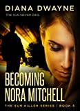 Becoming Nora Mitchell (The Sun Killer Book 5)