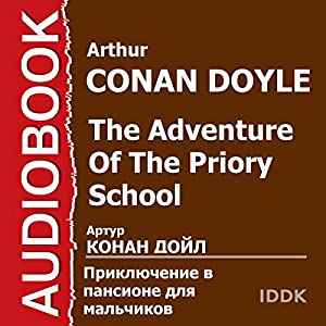 The Adventure of the Priory School [Russian Edition] | [Arthur Conan Doyle]