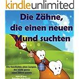 Kinderbuch: Die Z�hne, die einen neuen Mund suchten:Die Geschichte eines Jungen, der nicht gerne seine Z�hne putzte (Gesunde Kinderb�cher Sammlung)
