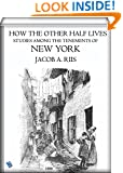 How the Other Half Lives (illustrated): Studies Among the Tenements of New York