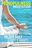 Mindfulness Meditation: A Step By Step Guide To Relieve Daily Stress & Anxiety (Mindfulness for beginners, Meditation, Relieve Stress & Anxiety, Live In Present The Moment) (Volume 1)