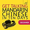 Get Talking Mandarin Chinese in Ten Days  by Elizabeth Scurfield, Song Lianyi Narrated by Teach Yourself Languages