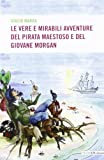 img - for Le vere e mirabili avventure del pirata maestoso e del giovane Morgan book / textbook / text book