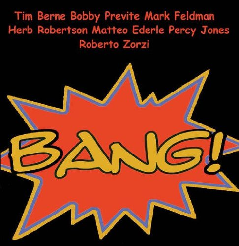 Bang! by Tim Berne,&#32;Roberto Zorzi,&#32;BobPrevite,&#32;Herb Robertson and Percy Jones
