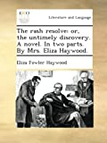 img - for The rash resolve: or, the untimely discovery. A novel. In two parts. By Mrs. Eliza Haywood. book / textbook / text book