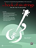 The Book of Six Strings: The Zen Way to Play Guitar