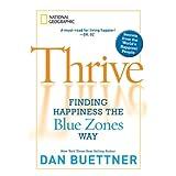 Thrive: Finding Happiness the Blue Zones Way ~ Dan Buettner