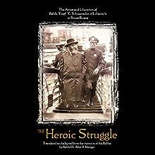 The Heroic Struggle Audiobook by Rabbi Alter B. Metzger, Rabbi Yosef Y. Schneersohn Narrated by Shlomo Zacks
