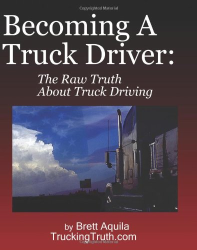 Becoming A Truck Driver: The Raw Truth About Truck Driving (Truck Driving compare prices)