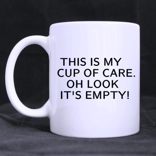 Mothers/Fathers/Sons/Daughters Gifts Funny Quotes This is my cup of care. Oh look it's empty! 100% Ceramic 11-Ounce White Mug