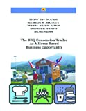 img - for THE BBQ CONCESSION TRAILER AS A HOME BASED BUSINESS OPPORTUNITY (HOW TO MAKE SERIOUS MONEY WITH YOUR OWN MOBILE FOOD BUSINESS) book / textbook / text book