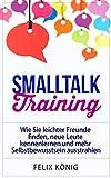 Image de Smalltalk Training: Wie Sie leichter Freunde finden, neue Leute kennenlernen und mehr Selbstbewusstsein ausstrahlen (Small Talk, Kennenlernen, Selbstb