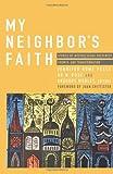 My Neighbors Faith: Stories of Interreligious Encounter, Growth, and Tran