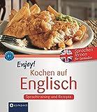 Enjoy! Kochen auf Englisch: Rezepte und Sprachtraining. Englisch lernen für Genießer. Niveau B1