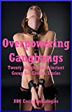 img - for Overpowering Gangbangs: Twenty Rough and Reluctant Group Sex Erotica Stories book / textbook / text book