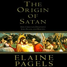 The Origin of Satan: How Christians Demonized Jews, Pagans, and Heretics (       UNABRIDGED) by Elaine Pagels Narrated by Suzanne Toren