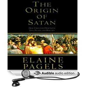 The Origin of Satan: How Christians Demonized Jews, Pagans, and Heretics (Unabridged)