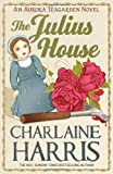 Charlaine Harris The Julius House: An Aurora Teagarden Novel (AURORA TEAGARDEN MYSTERY)
