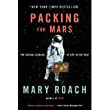 Packing for Mars: The Curious Science of Life in the Void ~ Mary Roach