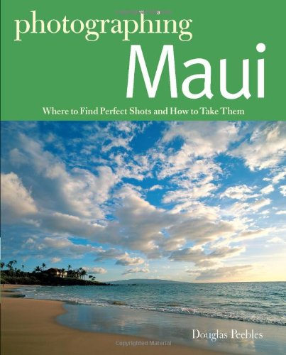 Photographing Maui Where to Find Perfect Shots and How to Take Them The Photographer s Guide088150999X : image