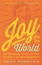 Joy for the World: How Christianity Lost Its Cultural Influence and Can Begin Rebuilding It (Cultural Renewal)