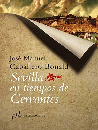 Sevilla en tiempos de Cervantes (Ciudades Andaluzas En La Historia)