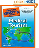 The Complete Idiot's Guide to Medical Tourism