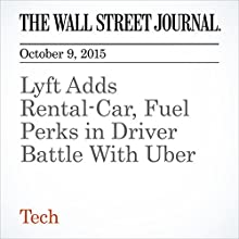 Lyft Adds Rental-Car, Fuel Perks in Driver Battle With Uber (       UNABRIDGED) by Douglas MacMillan Narrated by Alexander Quincy