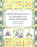 img - for Gross Motor Skills in Children With Down Syndrome: A Guide for Parents and Professionals (Topics in Down Syndrome) 1st (first) Edition by Winders, Patricia C. published by Woodbine House (1997) book / textbook / text book