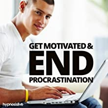 Get Motivated and End Procrastination Hypnosis: Stop Putting Things Off and Get Stuff Done, with Hypnosis  by Hypnosis Live Narrated by Hypnosis Live