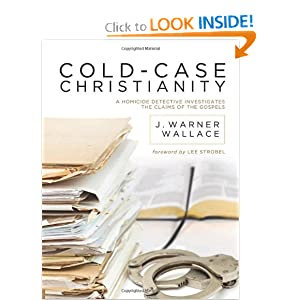 Cold-Case Christianity: A Homicide Detective Investigates the Claims of the Gospels: J. Warner Wallace, Lee Strobel: 9781434704696: Amazon.com: Books